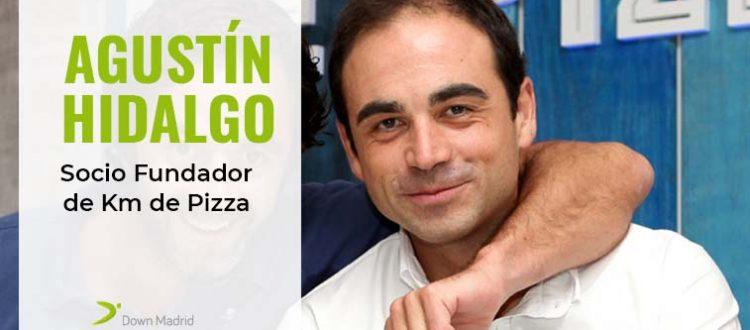 Entrevista a Agustín Hidalgo, Socio fundador de Kilómetros de Pizza, La entrevista de Down Madrid -Agustín Hidalgo-