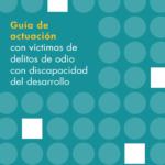 Guía de actuación con víctimas de delitos de odio con discapacidad del desarrollo